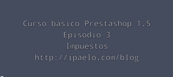Curso Prestashop Episodio 3 Impuestos