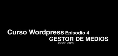 Curso WordPress Episodio 4 Gestor de Medios