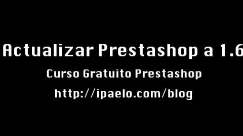 Actualizar Prestashop a 1.6 desde 1.5.X