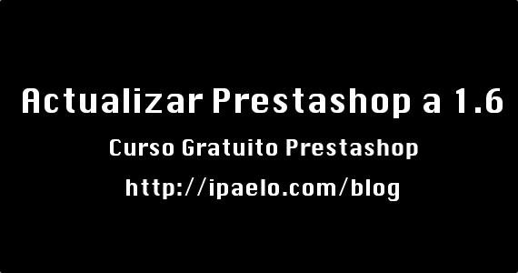 Actualizar Prestashop a 1.6
