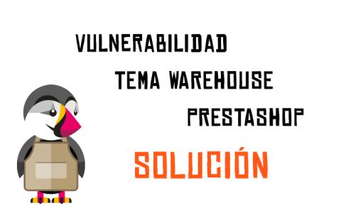 PrestaShop vulnerable por el tema Warehouse (solución).