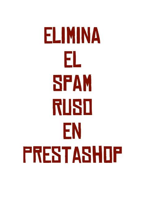 Elimina el spam ruso en PrestaShop